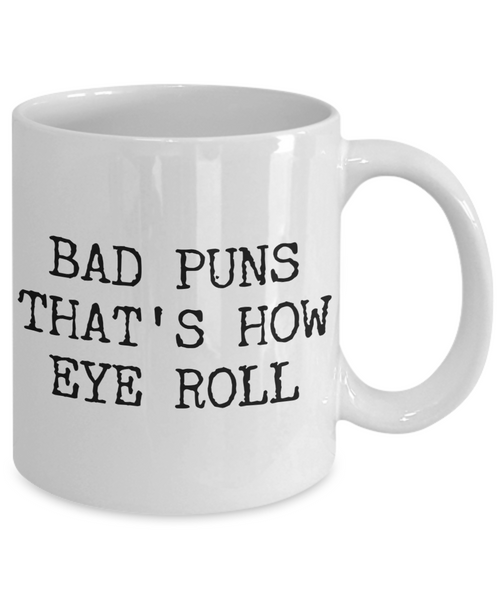 Bad Puns That's How Eye Roll Mug Ceramic Coffee Cup Gifts-Cute But Rude