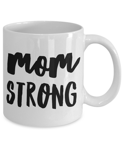 Mugs for Mom - Great Mother's Day Gifts - Mom Strong Mug - Mother's Day Coffee Mug - Best Mom Mug