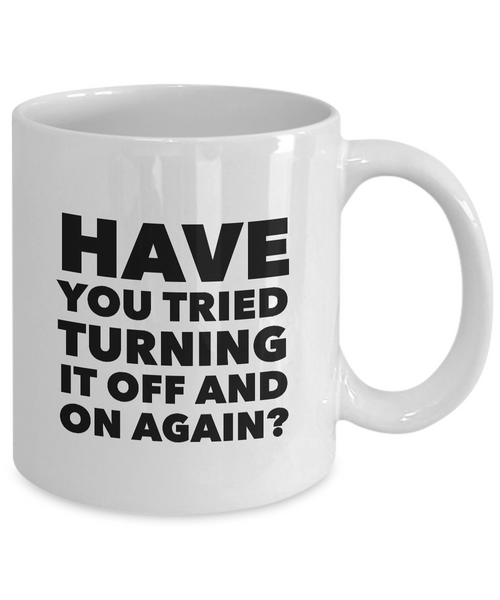 Have You Tried Turning It Off And On Again? Mug 11 oz. Ceramic Coffee Cup-Cute But Rude
