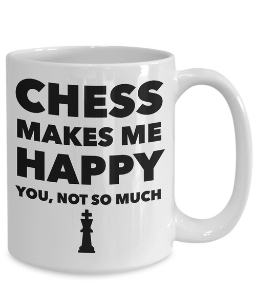 Chess Gifts - Chess Makes Me Happy You, Not So Much Coffee Mug-Cute But Rude