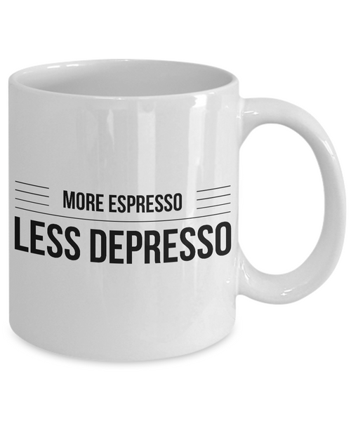 Humorous Coffee Mugs - More Espresso Less Depresso Funny Ceramic Coffee Cup