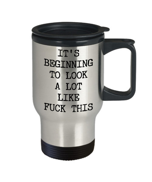 Sarcastic Holiday Mug Snarky Christmas Rude Travel Coffee Cup Funny Gift Exchange Idea It's Beginning to Look a Lot Like Fuck This
