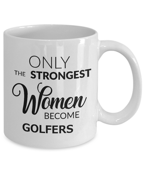 Golf Mugs for Women - Golfer Gifts for Women - Only the Strongest Women Become Golfers Coffee Mug Ceramic Tea Cup-Cute But Rude