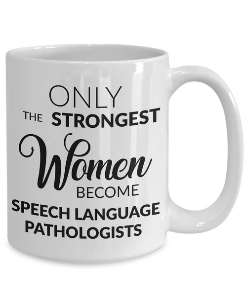 Speech Pathologist Mug - Speech Pathologist Gifts - Only the Strongest Women Become Speech Language Pathologists Coffee Mug-Coffee Mug-HollyWood & Twine