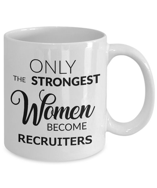 HR Recruiter Mug Gifts - Only the Strongest Women Become Recruiters Ceramic Coffee Cup-Coffee Mug-HollyWood & Twine