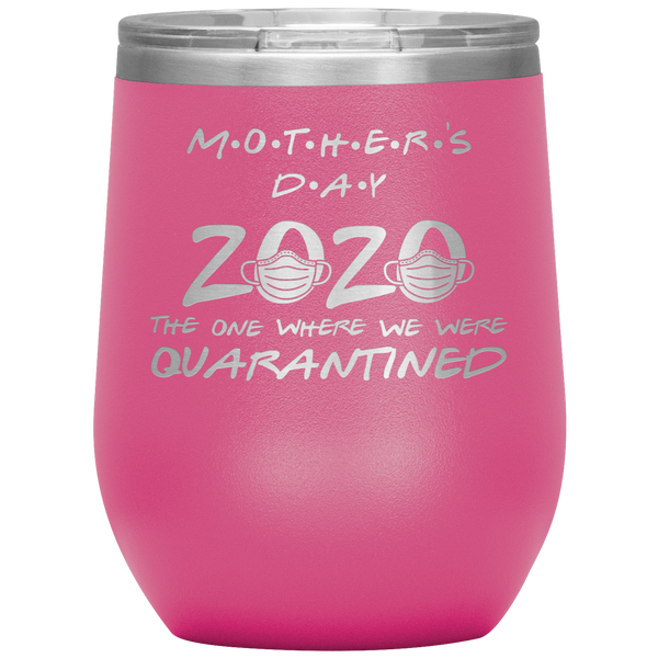 Quarantine Mother's Day Wine Tumbler Funny Gift for Mom The One Where We Were Quarantined Insulated Stemless Travel Wine Glass
