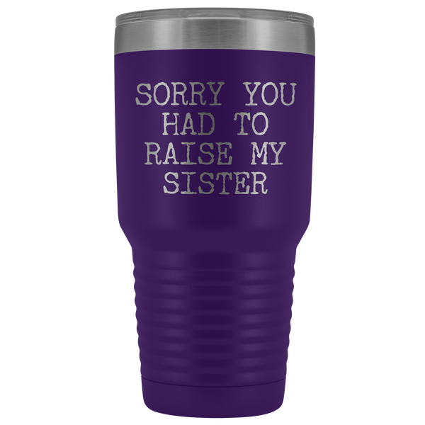 Mugs for Mom Mother's Day Gifts from Son Daughter Sorry You Had to Raise My Sister Tumbler Mug Insulated Travel Coffee Cup 30oz BPA Free