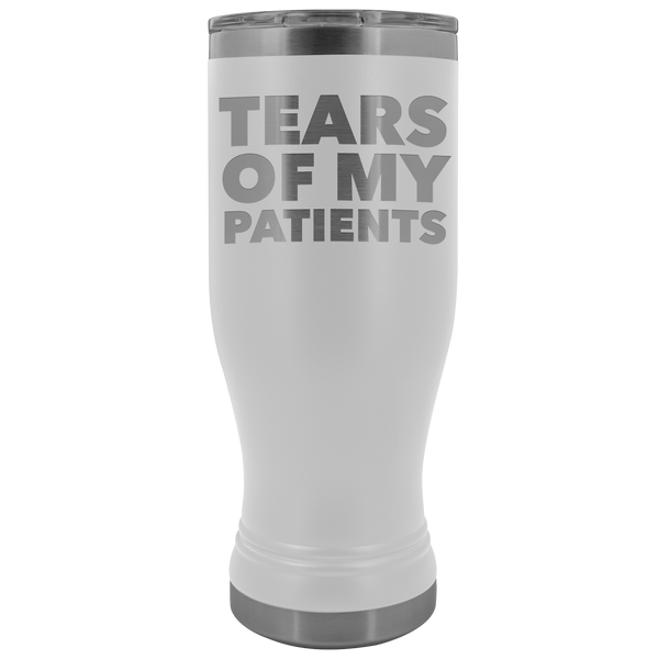 Funny Doctor Nurse PhD Physical Therapist Physician Chiropractor Gifts Tears of My Patients Pilsner Tumbler Hot Cold Travel Cup 20oz BPA Free