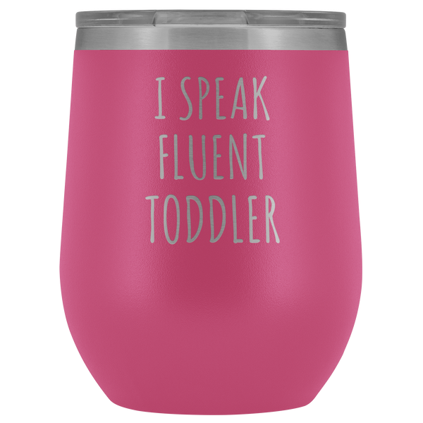 Daycare Provider Gift I Speak Fluent Toddler Daycare Teacher Preschool Gifts Funny Stemless Stainless Steel Insulated Wine Tumbler Cup BPA Free 12oz