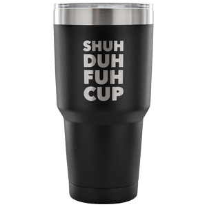 Shuh Duh Fuh Cup Funny Tumbler Metal Mug Double Wall Vacuum Insulated Hot Cold Travel Cup 30oz BPA Free-Cute But Rude