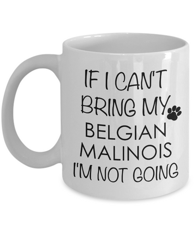 Belgian Malinois Dog Gifts If I Can't Bring My Belgian Malinois I'm Not Going Mug Ceramic Coffee Cup-Cute But Rude