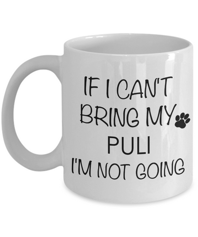 Puli Dog Gifts If I Can't Bring My Puli I'm Not Going Mug Ceramic Coffee Cup-Cute But Rude