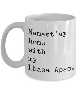 Lhasa Apso Gifts - Namast'ay Home with My Lhasa Apso Coffee Mug-Cute But Rude