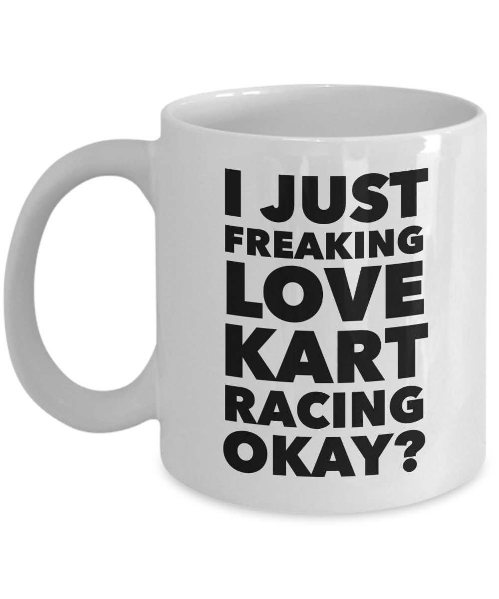 Kart Racing Gifts I Just Freaking Love Kart Racing Okay Funny Mug Ceramic Coffee Cup-Cute But Rude