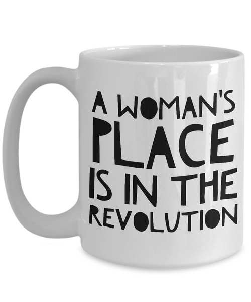 Feminist Gifts - Feminism - A Woman's Place is in the Revolution Coffee Mug-Cute But Rude