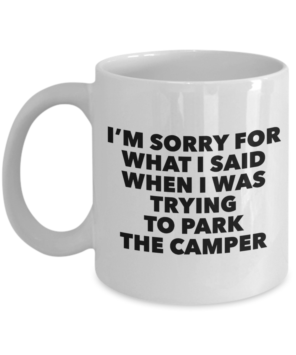 Camping Gag Gifts fo Campers I'm Sorry for What I said When I was trying to park the Camper Mug Ceramic Coffee Cup