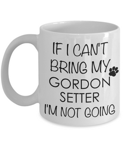 Gordon Setter Dog Gifts If I Can't Bring My I'm Not Going Mug Ceramic Coffee Cup-Coffee Mug-HollyWood & Twine