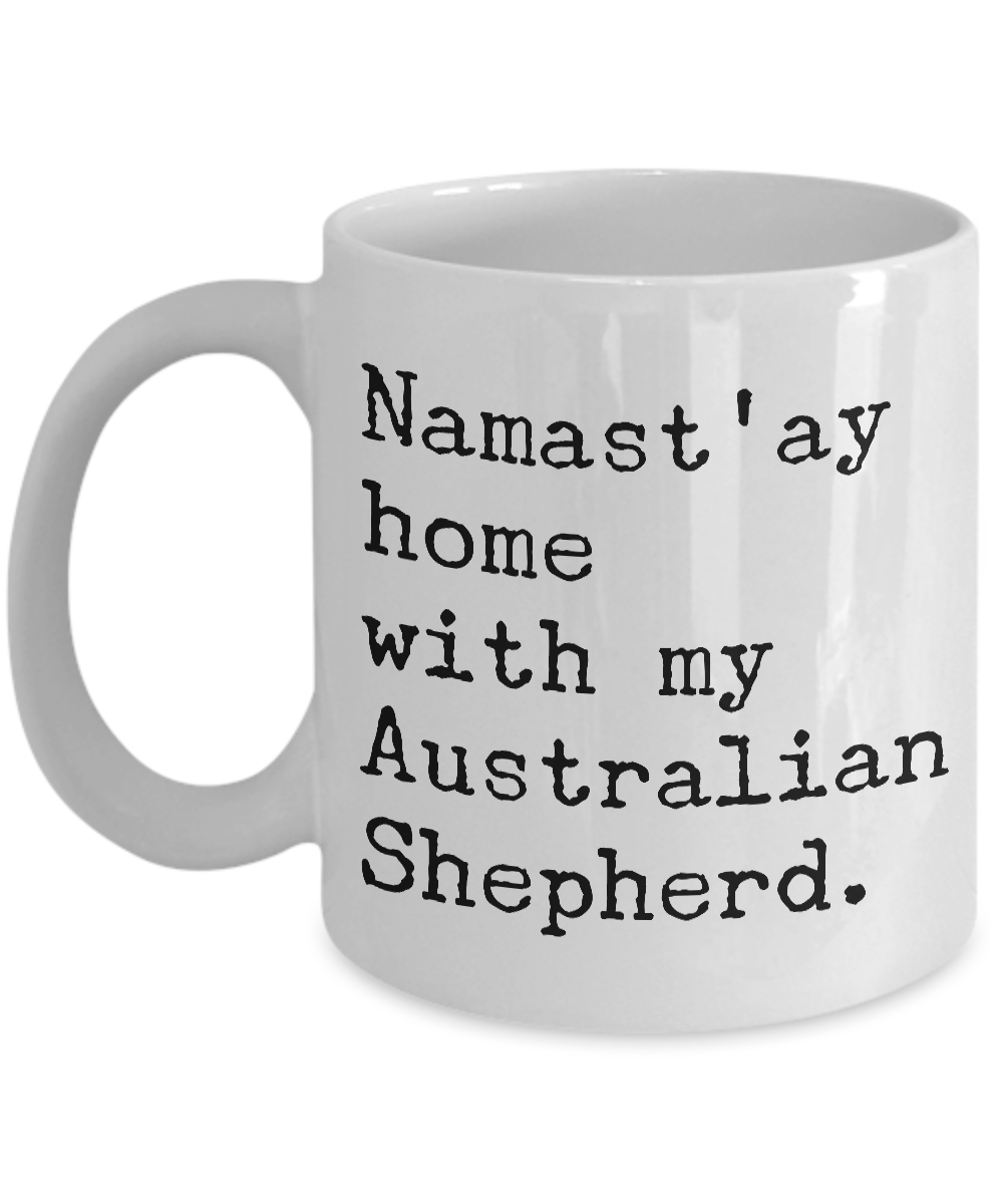 Aussie Dog Mug - Namast'ay Home With My Australian Shepherd Ceramic Coffee Cup-Cute But Rude