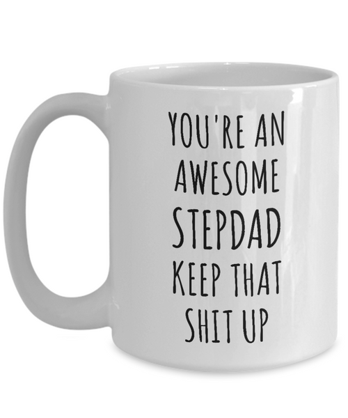 Stepdad Mug Stepfather Gift for Stepdads Funny Happy Father's Day You're An Awesome Stepdad Keep it Up Coffee Cup