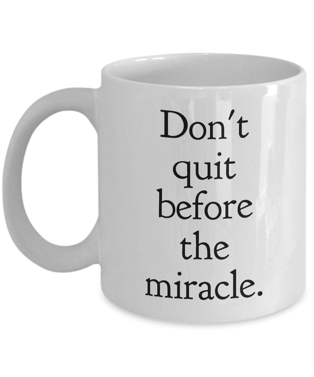 Don't Quit Before the Miracle Mug 11 oz. Ceramic Motivational Coffee Cup-Cute But Rude