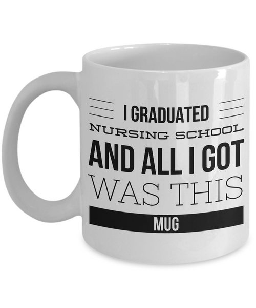 Nursing School Graduation Gifts for Nurses - Nurse Coffee Mug - I Graduated Nursing School and All I Got Was This Mug-Coffee Mug-HollyWood & Twine