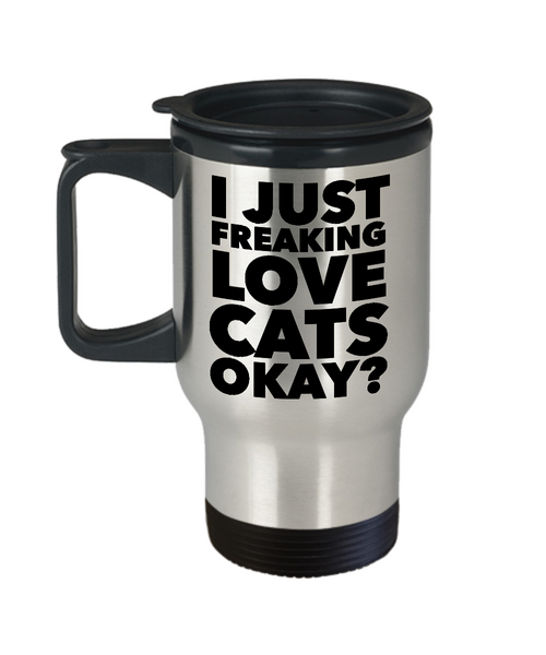 Funny Cat Lover Coffee Travel Mug - I Just Freaking Love Cats Okay? Stainless Steel Insulated Coffee Cup with Lid-Travel Mug-HollyWood & Twine