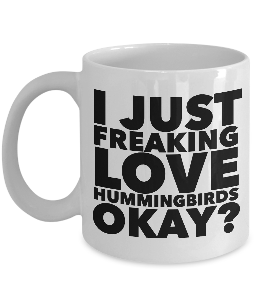 Hummingbird Gifts I Just Freaking Love Hummingbirds Okay? Mug Ceramic Coffee Cup