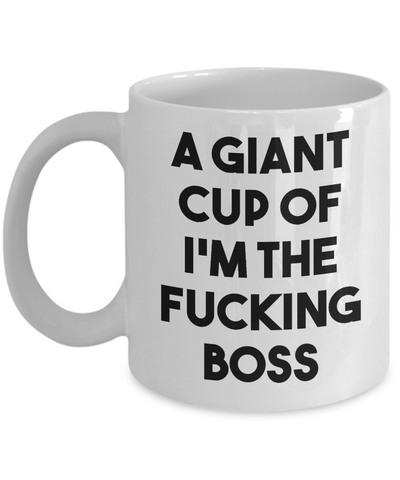 A Giant Cup of I'm the Fucking Boss Mug Funny Gifts for Bosses Coffee Cup