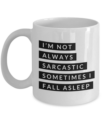 Gifts for Sarcastic People I'm Not Always Sarcastic Sometimes I Fall Asleep Mug Funny Coffee Cup-Cute But Rude