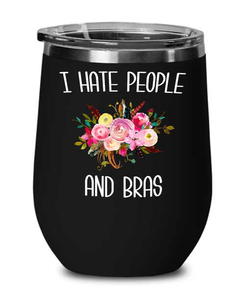 Funny Wine Tumbler for Women I Hate People and Bras People Suck Gift for Her Insulated Hot Cold Travel Cup BPA Free