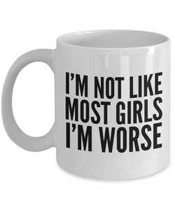 I'm Not Like Most Girls I'm Worse Mug Funny Coffee Cup for Women-Cute But Rude
