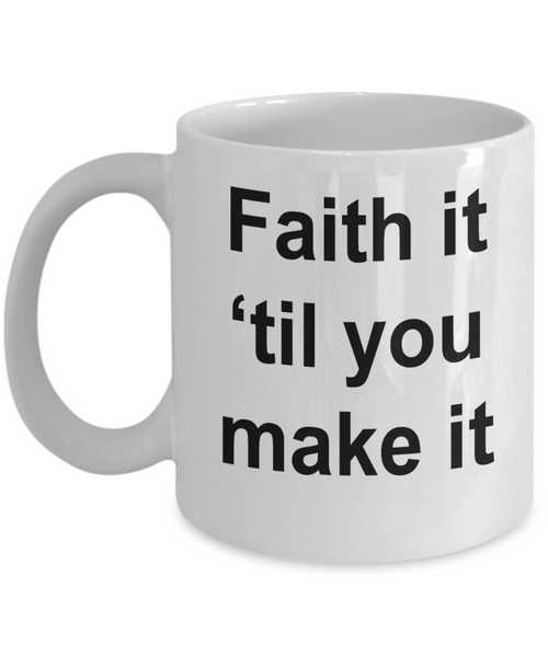 Have Fath Inspired Mug Faith It Til You Make It-Coffee Mug-HollyWood & Twine
