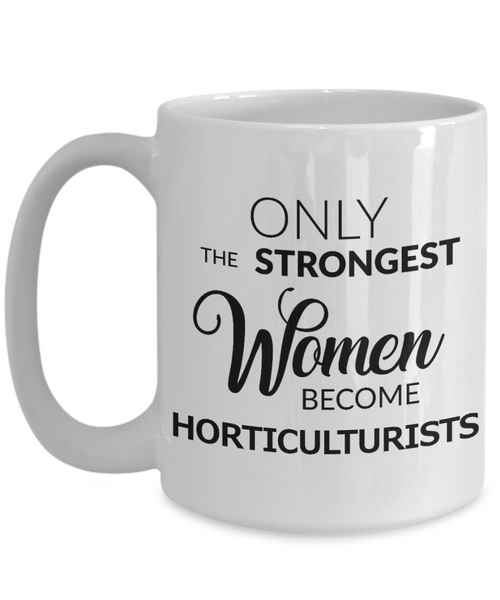 Horticulture Gifts - Only the Strongest Women Become Horticulturists Mug Ceramic Coffee Cup-Coffee Mug-HollyWood & Twine