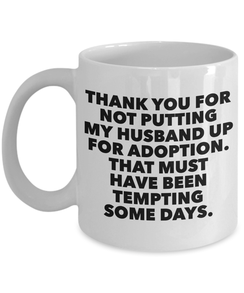 Father in Law Gift Father of the Bride Mug - Thank You For Not Putting My Husband Up For Adoption Ceramic Coffee Cup-Coffee Mug-HollyWood & Twine