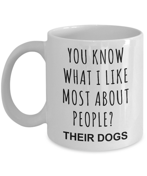 Dog Owner Gifts You Know What I Like Most About People Their Dogs Mug Funny Coffee Cup