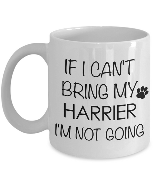 Harrier Dog Gifts If I Can't Bring My Harrier I'm Not Going Mug Ceramic Coffee Cup-Coffee Mug-HollyWood & Twine
