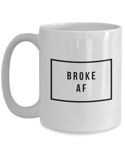 Funny Coffee Mugs for Work - Coworker Gifts - Broke AF Coffee Mug-Coffee Mug-HollyWood & Twine