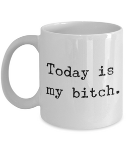 Today is my Bitch Mug 11 oz. Ceramic Coffee Cup-Cute But Rude
