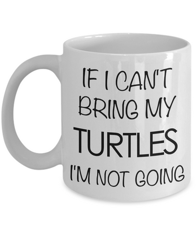 Turtle Coffee Mug Turtle Gifts If I Can't Bring My Turtles I'm Not Going-Coffee Mug-HollyWood & Twine