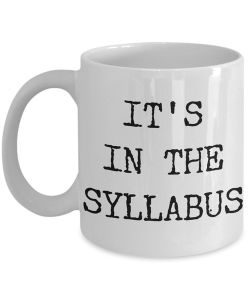 College Professor Coffee Mug - It's In The Syllabus Ceramic Coffee Cup-Cute But Rude