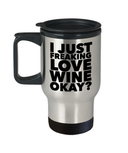 Wine Travel Mug - I Just Freaking Love Wine Okay? Stainless Steel Insulated Travel Coffee Cup with Lid-HollyWood & Twine