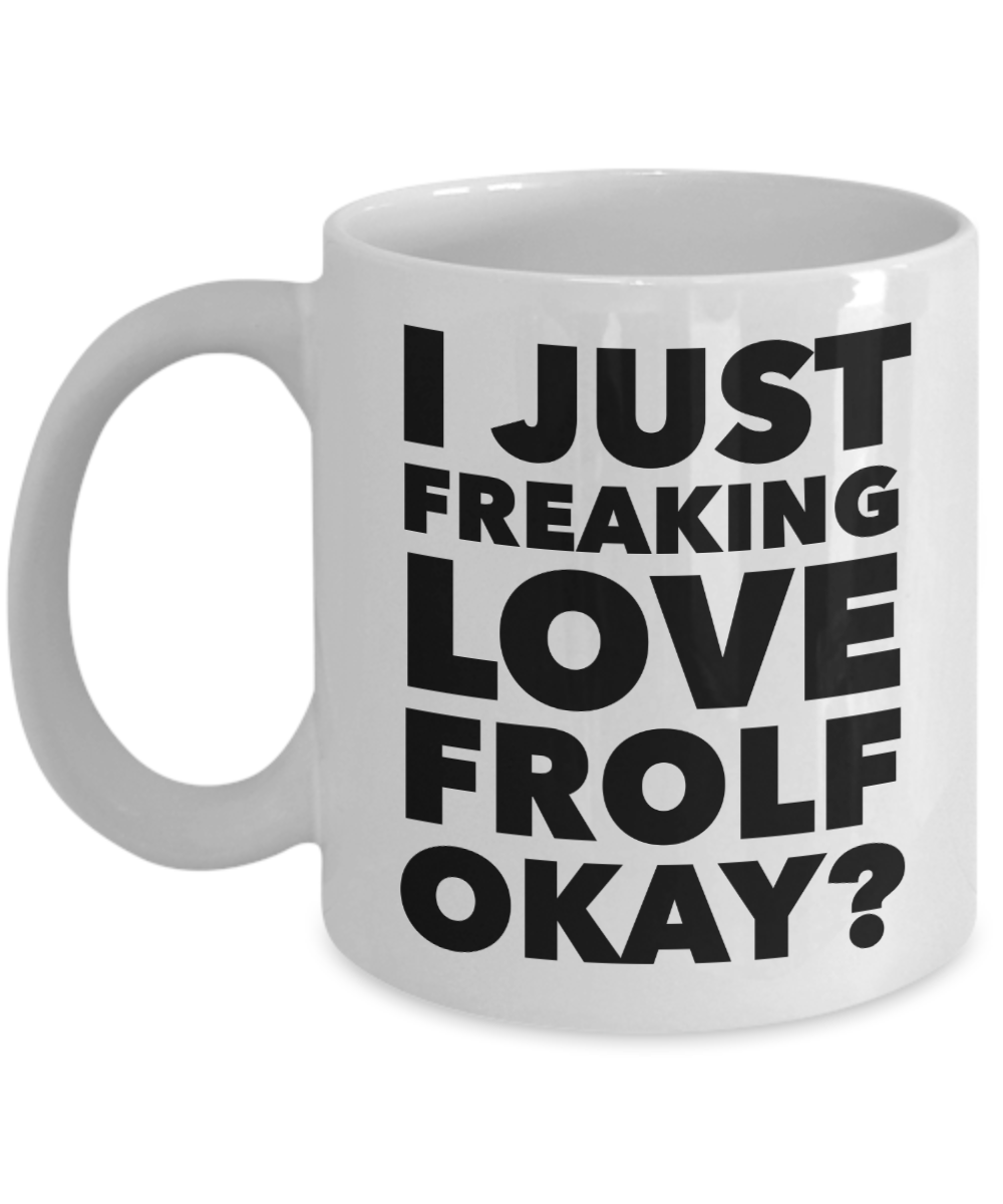 Frolfing Gifts I Just Freaking Love Frolf Okay Funny Mug Ceramic Coffee Cup-Coffee Mug-HollyWood & Twine