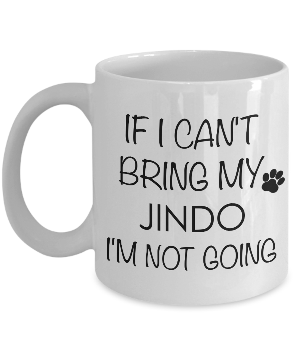 Jindo Dog Gifts If I Can't Bring My Jindo I'm Not Going Mug Ceramic Coffee Cup-Coffee Mug-HollyWood & Twine