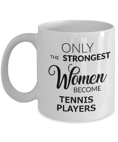 Tennis Birthday Gifts for Women Tennis Coffee Mug - Only the Strongest Women Become Tennis Players Coffee Mug Ceramic Tea Cup-Cute But Rude