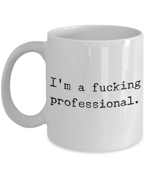 I'm a Fucking Professional Mug Ceramic Coffee Cup for the Office Coworker Gift-Cute But Rude