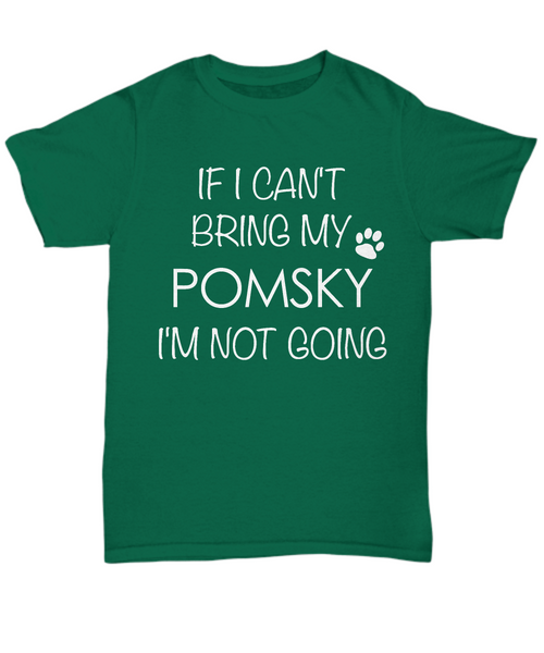 Pomsky Shirts - If I Can't Bring My Pomsky I'm Not Going Unisex T-Shirt Pomskies Gifts-HollyWood & Twine