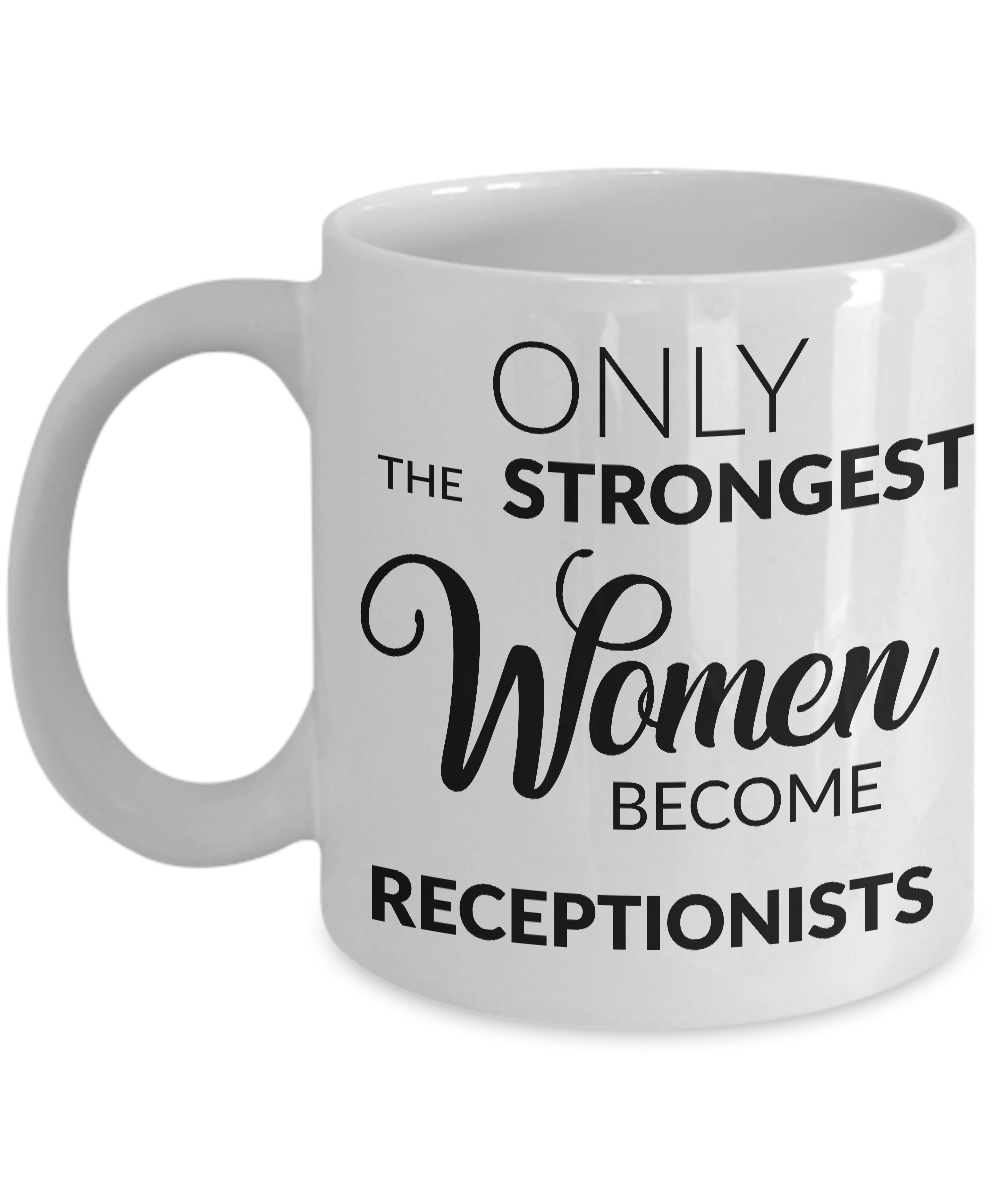 Receptionist Gifts - Only the Strongest Women Become Receptionists Coffee Mug-Cute But Rude