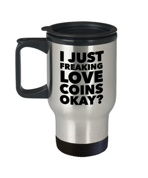 Coin Collector Gifts I Just Freaking Love Coins Okay Funny Mug Stainless Steel Insulated Coffee Cup-HollyWood & Twine