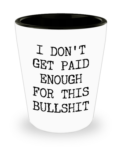 Snarky Gifts for Women & Men Funny Coworker Gift I Don't Get Paid Enough for This Ceramic Shot Glass
