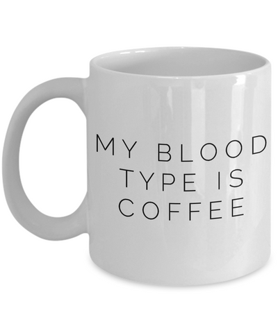 My Blood Type is Coffee Mug Ceramic Coffee Cup-Cute But Rude